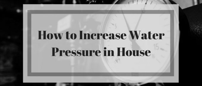How to Increase Water Pressure in House