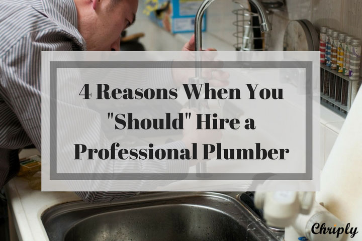 "4 Reasons When You ""Should"" Hire a Professional Plumber"